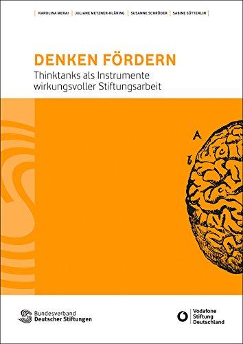 Denken fördern: Thinktanks als Instrumente wirkungsvoller Stiftungsarbeit