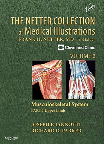 The Netter Collection of Medical Illustrations: Musculoskeletal System, Volume 6, Part I - Upper Limb (Netter Green Book