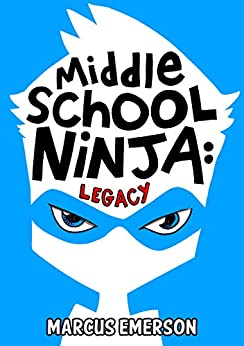Middle School Ninja: Legacy : From the Creator of Diary of a 6th Grade Ninja by [Marcus Emerson, Noah Child]
