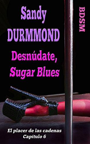 Desnúdate, Sugar Blues (El placer de las cadenas nº 6)