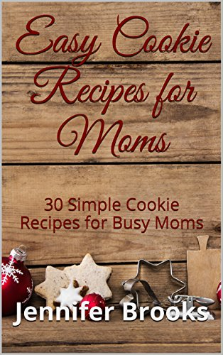 Book: Easy Cookie Recipes for Moms - 30 Simple Cookie Recipes for Busy Moms (Easy Recipes for Moms Book 2) by Jennifer Brooks