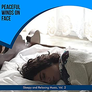 Peaceful Winds On Face - Sleepy And Relaxing Music, Vol. 2