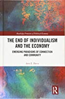 The End of Individualism and the Economy: Emerging Paradigms of Connection and Community (Routledge Frontiers of Political Economy)