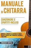 Manuale di Chitarra: Impara a suonare la chitarra in modo facile e veloce con i principali accordi e tablature - Canzoniere e spartiti inclusi