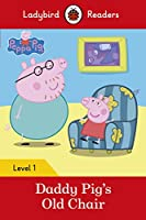 Peppa Pig: Daddy Pig's Old Chair - Ladybird Readers Level 1