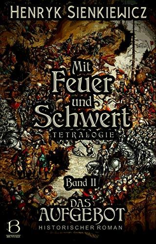Mit Feuer und Schwert. Historischer Roman in vier Bänden. Band II: Das Aufgebot (DAS ÖSTLICHE KÖNIGREICH 2)