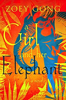 A Girl and her Elephant: A Young Adult Adventure Novel (The Animal Companions Series Book 1) by [Zoey Gong]
