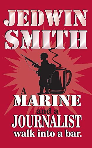 Compare Textbook Prices for A Marine and a Journalist walk into a bar  ISBN 9781950729104 by Smith, Jedwin,Whitfield, Tom,Durden, Angela K.,Bodi, Paul