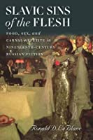 Slavic Sins of the Flesh: Food, Sex, and Carnal Appetite in Nineteenth-century Russian Fiction (Becoming Modern: New Nineteenth-Century Studies (Hardcover))