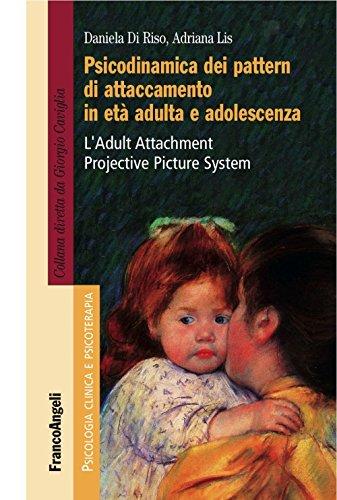 Psicodinamica dei pattern di attaccamento in età adulta e adolescenza. L'Adult Attachment Projective Picture System