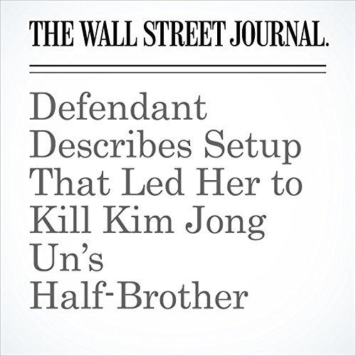 Defendant Describes Setup That Led Her to Kill Kim Jong Un's Half-Brother copertina