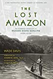 The Lost Amazon: The Pioneering Expeditions of Richard Evans Schultes...
