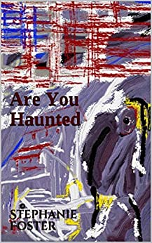 Are You Haunted by [Stephanie Foster]