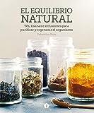 El equilibrio natural: Tés, tisanas e infusiones para purificar y regenerar el organismo (Spanish Edition)