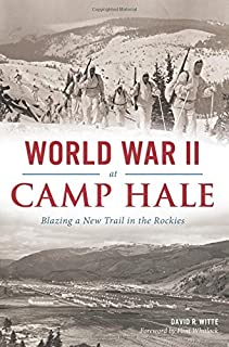 World War II at Camp Hale:: Blazing a New Trail in the Rockies (Military)