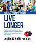 The Most Effective Ways to Live Longer: The Surprising, Unbiased Truth about What You Shou...