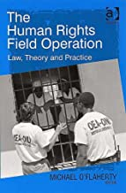 The Human Rights Field Operation: Law, Theory and Practice