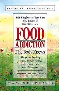 Food Addiction: The Body Knows: Revised & Expanded Edition by Kay Sheppard by [Kay Sheppard]
