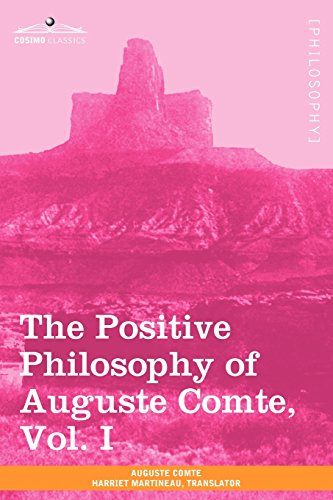 The Positive Philosophy of Auguste Comte, Vol. I (in 2 Volumes)
