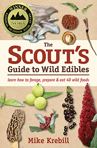 The Scout's Guide to Wild Edibles: Learn How To Forage, Prepare & Eat 40 Wild Foods
