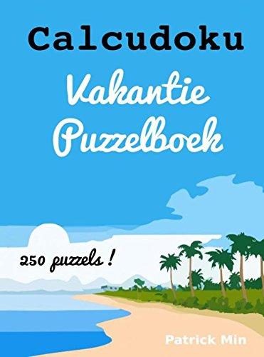Calcudoku vakantie puzzelboek: 250 puzzels