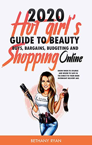 2020 Hot Girl's Guide to Beauty Buys, Bargains, Budgeting, and Shopping Online QUARANTINE EDITION: Know when to splurge and where to save in the direct-to-your-door overnight delivery age