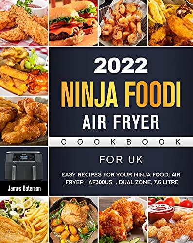 2022 Ninja Foodi Air Fryer Cookbook For UK: Easy Recipes for Your Ninja Foodi Air Fryer [AF300US], Dual Zone, 7.6 Litre