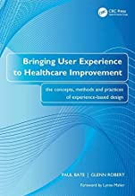 Bringing User Experience to Healthcare Improvement: The Concepts, Methods and Practices of Experience-Based Design