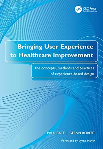 Bringing User Experience to Healthcare Improvement: The Concepts, Methods...