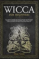 Wicca for Beginners: Let's Explore Together the World of Witches and Witchcraft. A Guide to Its History, Wiccan Beliefs, Magic, Book of Spells, Altars and Tarots. Including Tips for Your Starter