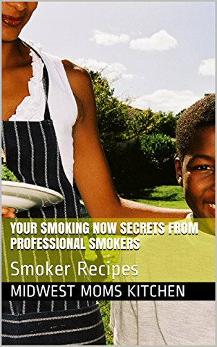 Your Smoking now Secrets from professional smokers: Smoker Recipes (Smokers, Grills and Spices Book 1) (English Edition)
