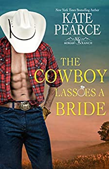 The Cowboy Lassoes a Bride by [Kate Pearce]