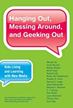 Hanging Out, Messing Around, and Geeking Out: Kids Living and Learning with New Media (The John D. and Catherine T. MacArthur Foundation Series on Digital Media and Learning)