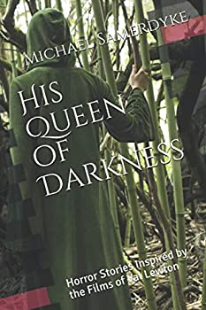 His Queen of Darkness  Horror Stories Inspired by the Films of Val Lewton