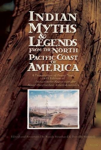 Indian Myths & Legends from the North Pacific Coast of America: A Translation of Franz Boas' 1895 Edition of Indianische Sagen von der Nord-Pacifischen Küste Amerikas