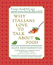 Why Italians Love to Talk About Food: A Journey Through Italy's Great Regional Cuisines, From the alps to Sicily (English Edition)