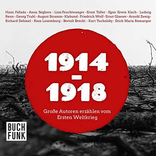 1914-1918: Große Autoren erzählen vom Ersten Weltkrieg