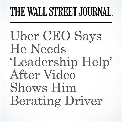 Uber CEO Says He Needs 'Leadership Help' After Video Shows Him Berating Driver copertina