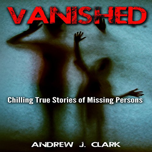 Vanished: Chilling True Stories of Missing Persons audiobook cover art