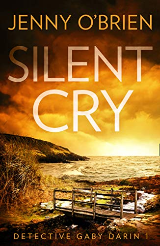 Silent Cry: An absolutely addictive crime thriller with a shocking twist for fans of Angela Marsons and LJ Ross (Detective Gaby Darin, Book 1) by [Jenny O'Brien]