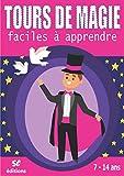 TOURS DE MAGIE FACILES À APPRENDRE: Livre de magie pour enfants magiciens débutants de 7 à 14 ans | Tours de magie faciles à apprendre et à réaliser | Parfait pour bluffer les copains