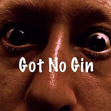 Got No Gin