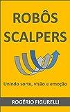 Robôs Scalpers: Unindo sorte, visão e emoção (Portuguese Edition)