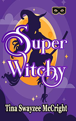 Super Witchy! (Super Jax Superhero Cozy Mystery Series Book 2) by [Tina Swayzee McCright]