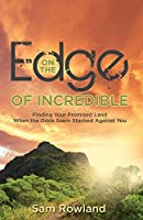 On the Edge of Incredible: Finding Your Promised Land When the Odds Seem Stacked Against You