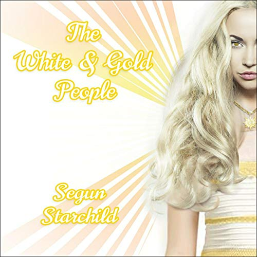The White and Gold People Audiobook By Segun Starchild, Segun Magbagbeola cover art