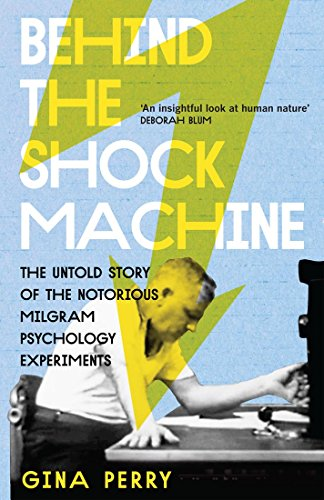 Behind the Shock Machine: the untold story of the notorious Milgram psychology experiments (English Edition)