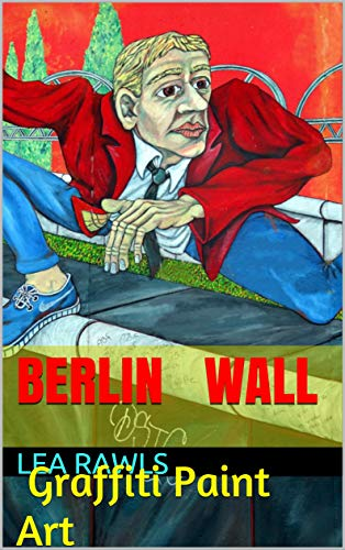 Berlin Wall: Graffiti Paint Art (Photo Book Book 223) (English Edition)