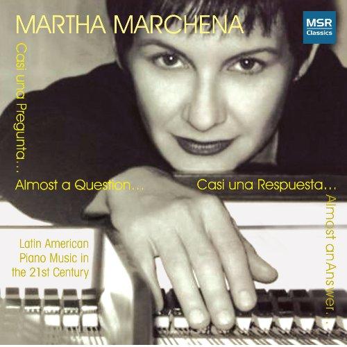 Casi Una Pregunta, Casi Una Respuesta (Almost a Question, Almost an Answer): Latin American Piano Music in the 21st Century