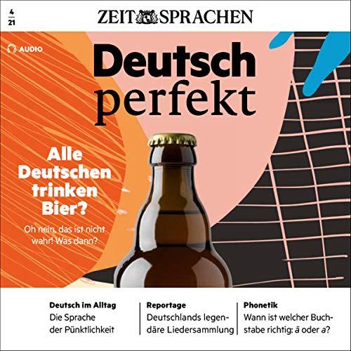 Deutsch perfekt Audio - Alle Deutschen trinken Bier. 4/2021 Titelbild
